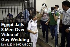 Egypt Jails 8 Men Over Video of Gay Wedding