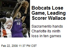 Bobcats Lose Game, Leading Scorer Wallace