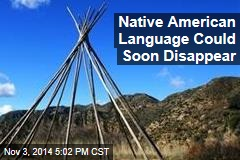 Native American Language Could Soon Disappear