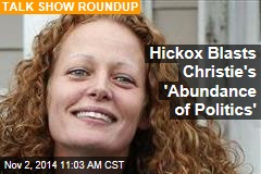 Hickox Blasts Christie's 'Abundance of Politics'