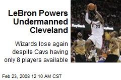 LeBron Powers Undermanned Cleveland