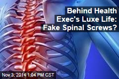 Behind Health Exec's Luxe Life: Fake Spinal Screws?