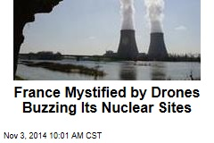France Mystified by Drones Buzzing Its Nuclear Sites