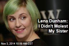 Lena Dunham: I Didn't Molest My Sister