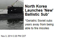 North Korea Launches 'New' Ballistic Sub*