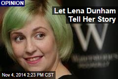 Let Lena Dunham Tell Her Story