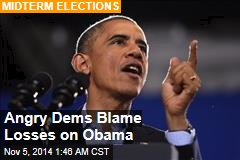 Angry Dems Blame Losses on Obama