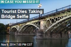 Tourist Dies Taking Bridge Selfie