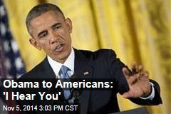 Obama to Americans: 'I Hear You'