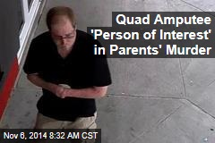Quad Amputee 'Person of Interest' in Parents' Murder