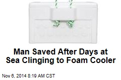 Man Saved After Days at Sea Clinging to Foam Cooler