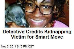Detective Credits Kidnapping Victim for Smart Move