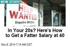 In Your 20s? Here's How to Get a Fatter Salary at 40