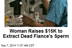 Woman Raises $15K to Extract Sperm From Dead Fiance