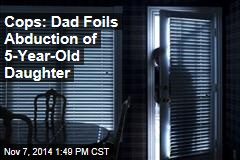 Cops: Dad Foils Abduction of 5-Year-Old Daughter