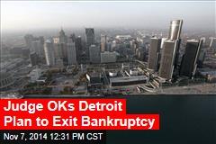 Judge OKs Detroit Plan to Exit Bankruptcy