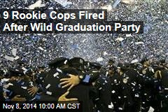 9 Rookie Cops Fired After Wild Graduation Party