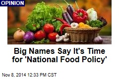 Big Names Say It's Time for 'National Food Policy'