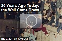 25 Years Ago Today, the Wall Came Down