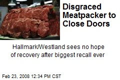 Disgraced Meatpacker to Close Doors
