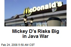 Mickey D's Risks Big in Java War
