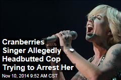 Cranberries Singer Allegedly Headbutted Cop Trying to Arrest Her