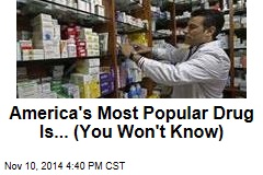 America's Most Popular Drug Is... (You Won't Know)