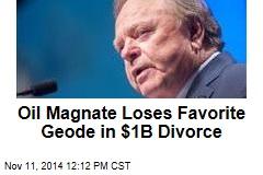 Oil Magnate Loses Favorite Geode in $1B Divorce