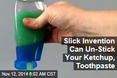 Slick Invention May Be Key to Stuck Ketchup, Toothpaste