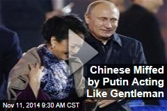 Chinese Miffed by Putin Acting Like Gentleman