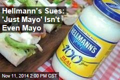 Hellmann's Sues: 'Just Mayo' Isn't Even Mayo