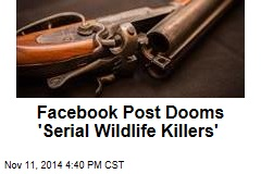 Facebook Post Dooms 'Serial Wildlife Killers'