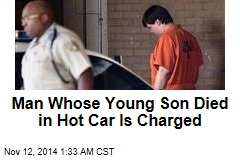Man Whose Young Son Died in Hot Car is Charged