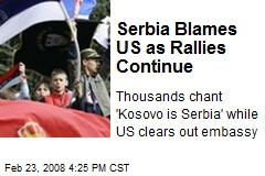 Serbia Blames US as Rallies Continue