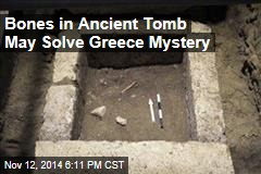 Bones in Ancient Tomb May Solve Greece Mystery
