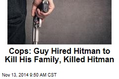 Guy Hired Hitman to Kill His Family, Killed Hitman: Cops