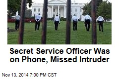Secret Service Officer Was on Phone, Missed Intruder