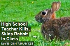 High School Teacher Kills, Skins Rabbit in Class