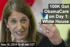 100K Got ObamaCare on Day 1: White House