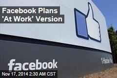 Facebook Plans 'At Work' Version