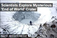 Scientists Explore Mysterious 'End of World' Crater