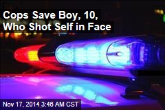 Cops Save Boy, 10, Who Shot Self in Face