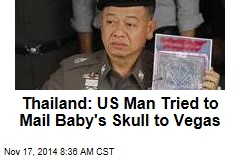 Thailand: Man Tried to Mail Baby Body Parts to Vegas