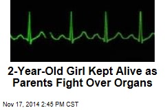 2-Year-Old Girl Kept Alive as Parents Fight Over Organs