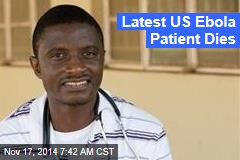Latest US Ebola Patient Dies
