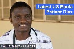 Latest US Ebola Patient Dies
