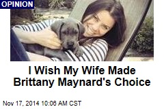 I Wish My Wife Made Brittany Maynard's Choice