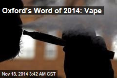 Oxford's Word of 2014: Vape