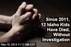 Since 2011, 12 Idaho Kids Have Died, Without Investigation