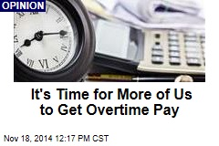It's Time for More of Us to Get Overtime Pay
